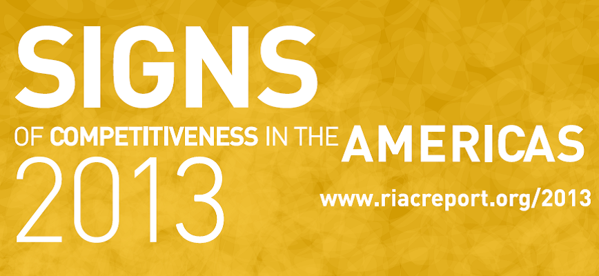 Signs of Competitiveness in the Americas 2013 www.riacrepor-t.org/2013